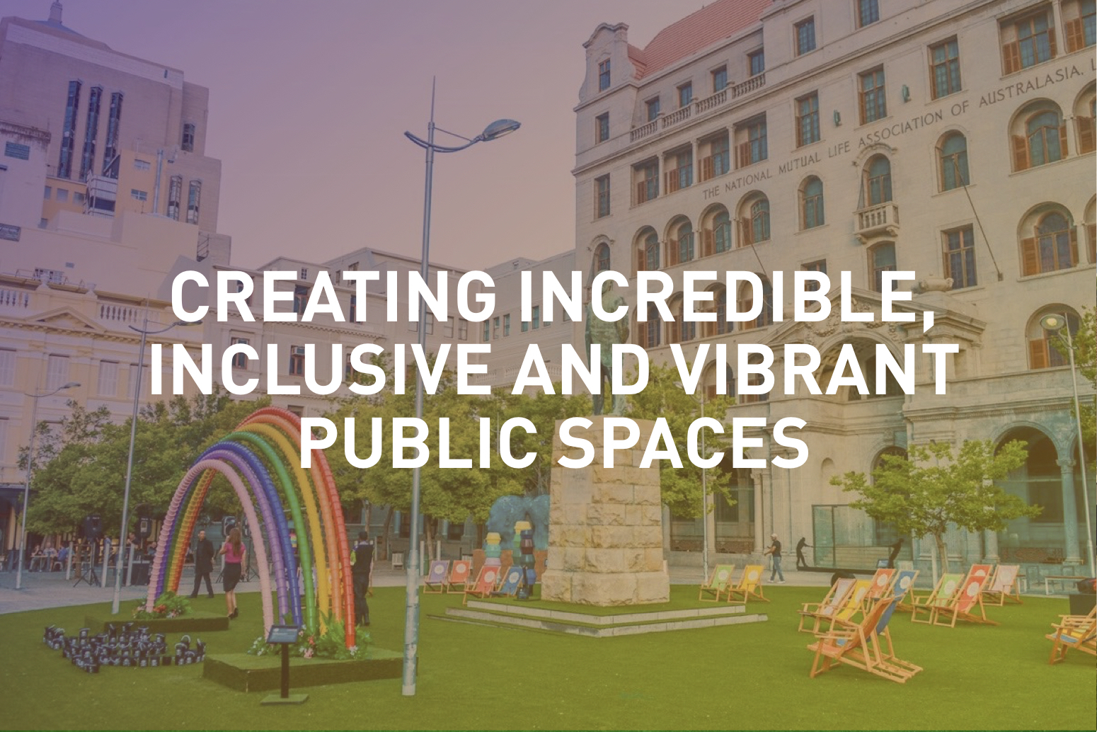 Transforming our parks, plazas, squares and broader public realm as places for all.